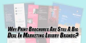 Why-Print-Brochures-Are-Still-A-Big-Deal-In-Marketing-Luxury-Brands