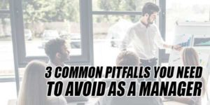3-Common-Pitfalls-You-Need-To-Avoid-As-A-Manager