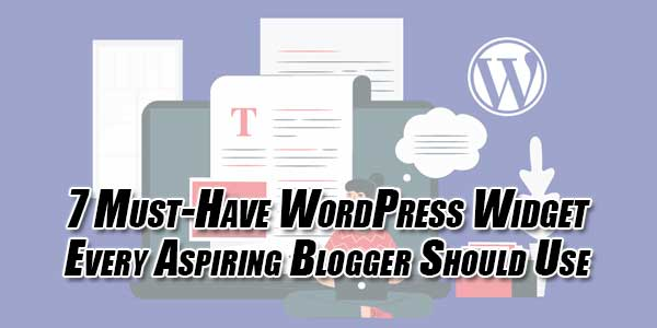 7-Must-Have-WordPress-Widget-Every-Aspiring-Blogger-Should-Use