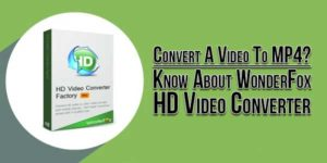 Convert-A-Video-To-MP4-Know-About-WonderFox-HD-Video-Converter