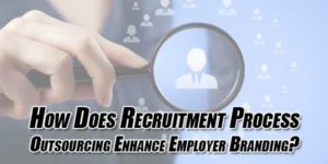 How-Does-Recruitment-Process-Outsourcing-Enhance-Employer-Branding