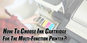 How-To-Choose-Ink-Cartridge-For-The-Multi-Function-Printer