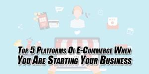 Top-5-Platforms-Of-E-Commerce-When-You-Are-Starting-Your-Business
