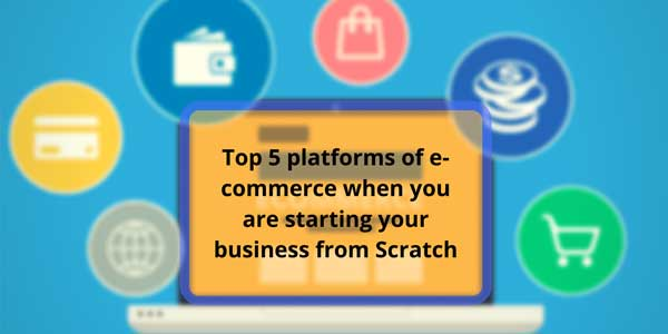 Top-Platforms-Of-E-Commerce-When-You-Are-Starting-Your-Business