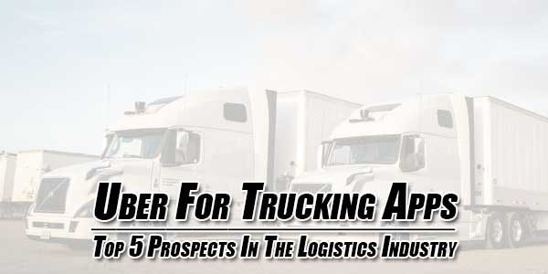 Uber-For-Trucking-Apps--Top-5-Prospects-In-The-Logistics-Industry
