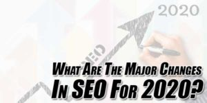 What-Are-The-Major-Changes-In-SEO-For-2020