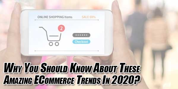 Why-You-Should-Know-About-These-Amazing-ECommerce-Trends-In-2020