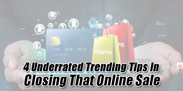 4-Underrated-Trending-Tips-In-Closing-That-Online-Sale