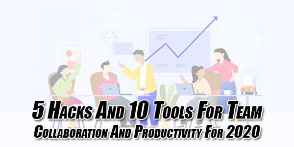 5-Hacks-And-10-Tools-For-Team-Collaboration-And-Productivity-For-2020
