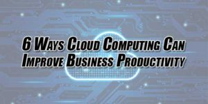 6-Ways-Cloud-Computing-Can-Improve-Business-Productivity