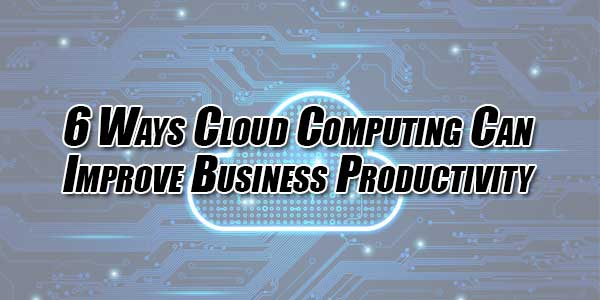 6-Ways-Cloud-Computing-Can-Improve-Business-Productivity