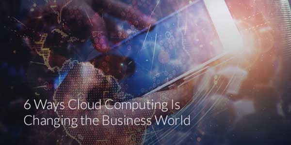 6-Ways-Cloud-Computing-Is-Changing-The-Business-World