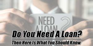 Do-You-Need-A-Loan--Then-Here-Is-What-You-Should-Know