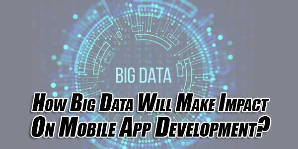 How-Big-Data-Will-Make-Impact-On-Mobile-App-Development