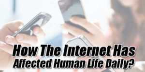 How-The-Internet-Has-Affected-Human-Life-Daily