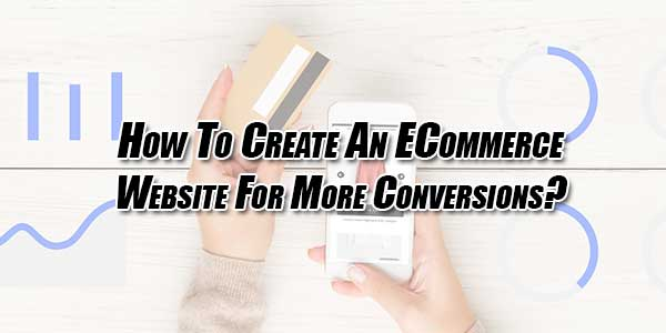 How-To-Create-An-ECommerce-Website-For-More-Conversions