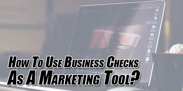 How-To-Use-Business-Checks-As-A-Marketing-Tool