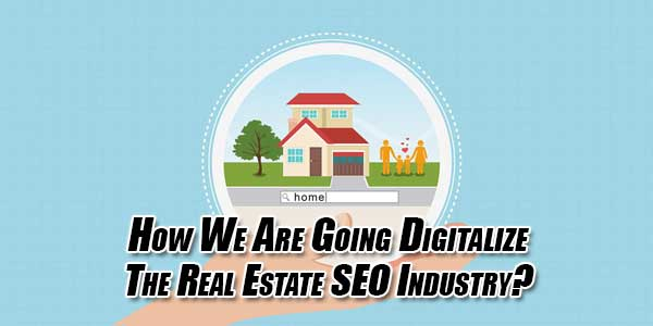 How-We-Are-Going-Digitalize-The-Real-Estate-SEO-Industry