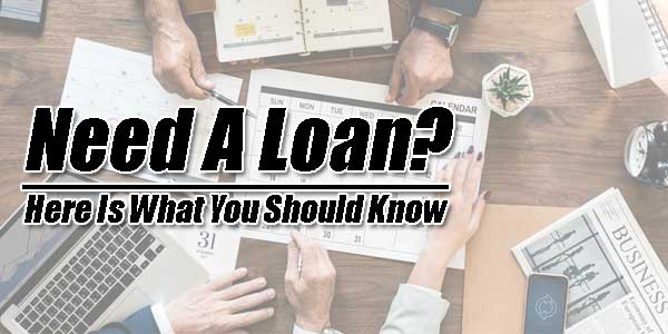 Need-A-Loan--Here-Is-What-You-Should-Know