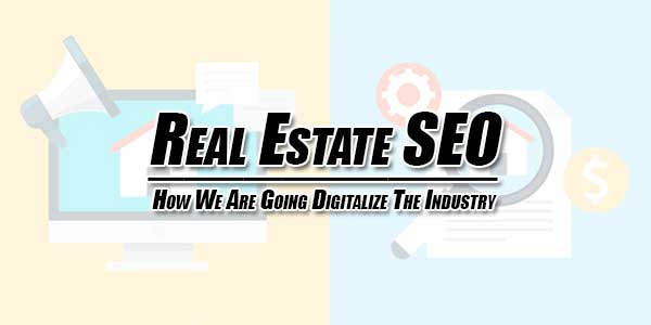 Real-Estate-SEO--How-We-Are-Going-Digitalize-The-Industry