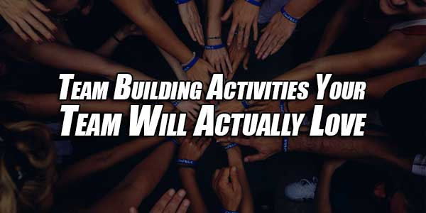 Team-Building-Activities-Your-Team-Will-Actually-Love