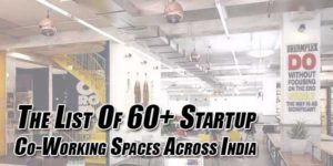 The-List-Of-60+-Startup-Co-Working-Spaces-Across-India