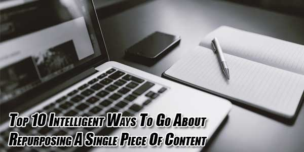 Top-10-Intelligent-Ways-To-Go-About-Repurposing-A-Single-Piece-Of-Content