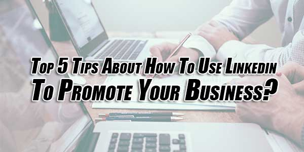 Top-5-Tips-About-How-To-Use-Linkedin-To-Promote-Your-Business