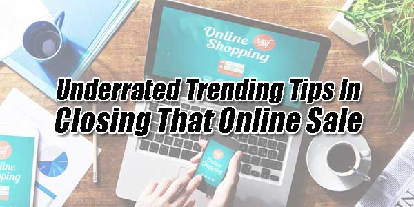 Underrated-Trending-Tips-In-Closing-That-Online-Sale