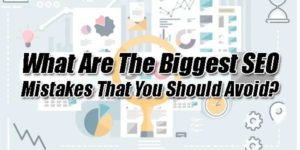 What-Are-The-Biggest-SEO-Mistakes-That-You-Should-Avoid