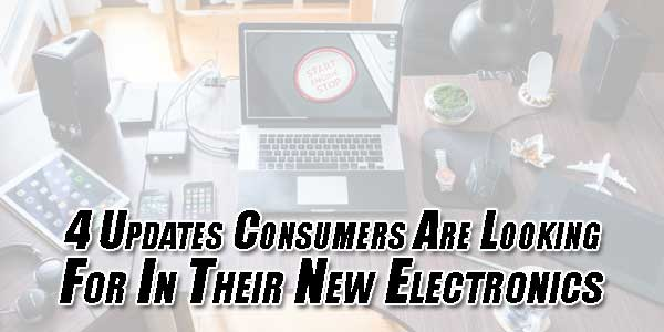 4-Updates-Consumers-Are-Looking-for-in-Their-New-Electronics