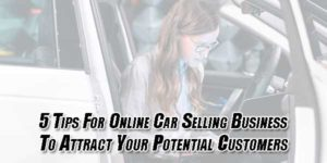5-Tips-For-Online-Car-Selling-Business-To-Attract-Your-Potential-Customers