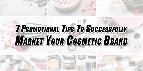 7-Promotional-Tips-To-Successfully-Market-Your-Cosmetic-Brand