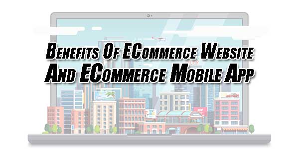 Benefits-Of-ECommerce-Website-And-ECommerce-Mobile-App
