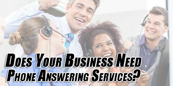 Does-Your-Business-Need-Phone-Answering-Services