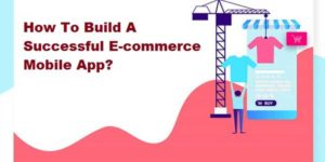 How-To-Build-A-Successful-E-Commerce-Mobile-App