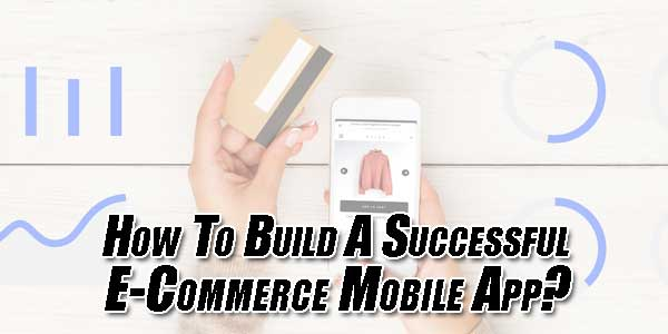 How-To-Build-A-Successful-ECommerce-Mobile-App