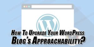 How-To-Upgrade-Your-WordPress-Blog's-Approachability