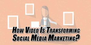 How-Video-Is-Transforming-Social-Media-Marketing