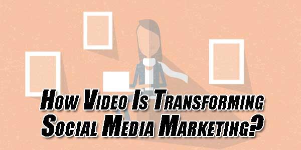 How-Video-Is-Transforming-Social-Media-Marketing