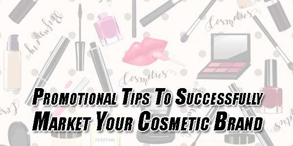 Promotional-Tips-To-Successfully-Market-Your-Cosmetic-Brand