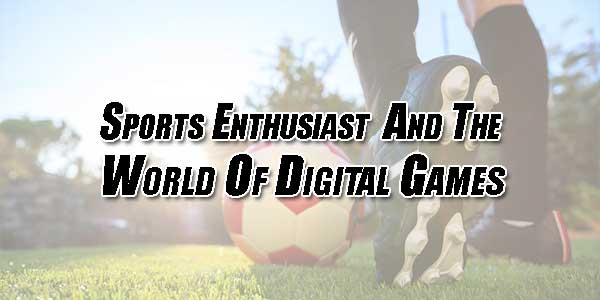 Sports-Enthusiast-And-The-World-Of-Digital-Games