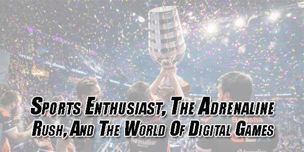 Sports-Enthusiast,-The-Adrenaline-Rush,-And-The-World-Of-Digital-Games