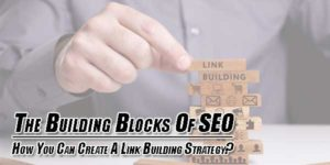 The-Building-Blocks-Of-SEO--How-You-Can-Create-A-Link-Building-Strategy