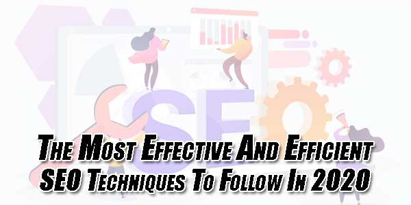 The-Most-Effective-And-Efficient-SEO-Techniques-To-Follow-In-2020