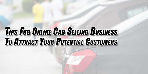 Tips-For-Online-Car-Selling-Business-To-Attract-Your-Potential-Customers