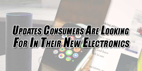 Updates-Consumers-Are-Looking-for-in-Their-New-Electronics