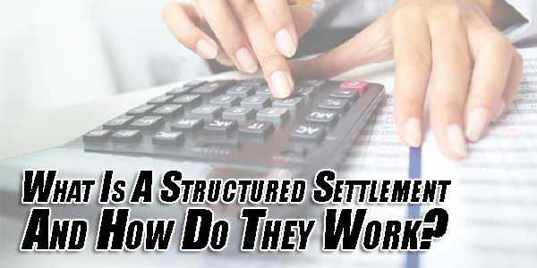 What-Is-A-Structured-Settlement-And-How-Do-They-Work