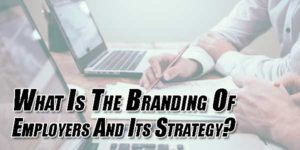 What-Is-The-Branding-Of-Employers-And-Its-Strategy