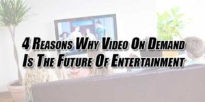 4-Reasons-Why-Video-On-Demand-Is-The-Future-Of-Entertainment